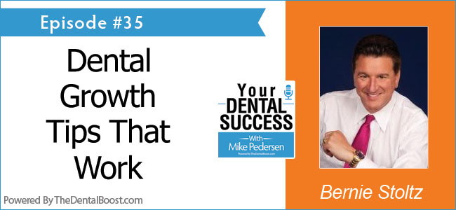 Your Dental Success podcast, mike pedersen dental marketing, bernie stoltz