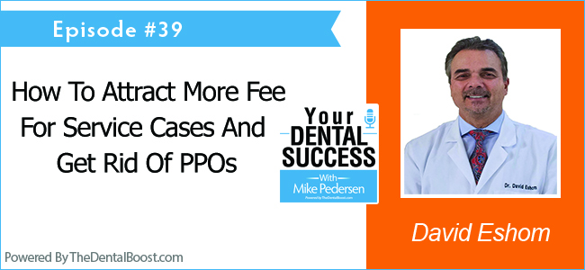 Cosmetic Dentist Dr David Eshom - Your Dental Success podcast
